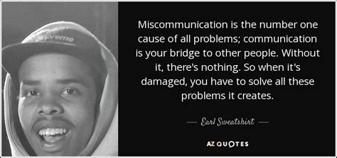Earl Sweatshirt quote: Miscommunication is the number one