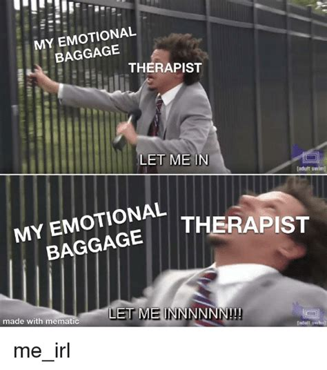 MY EMOTIONAL BAGGAGE THERAPIST LET ME IN MY EMOTIONAL