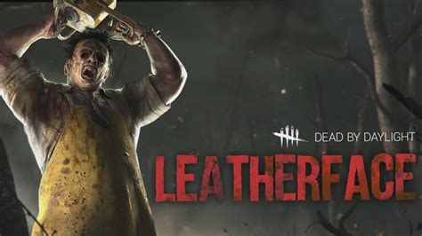 Time To Die! Leatherface Is Coming To Dead By Daylight