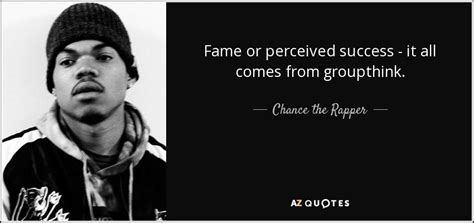 Chance the Rapper quote: Fame or perceived success - it